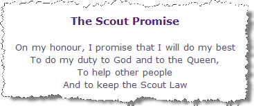 The Scout Promise. On my honour, I promise that I will do my best, To do my duty to God and to the Queen, To help other people, And to keep the Scout Law